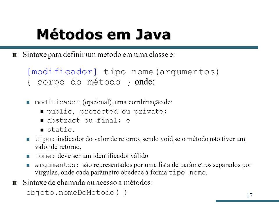 Métodos em Java [modificador] tipo nome(argumentos)